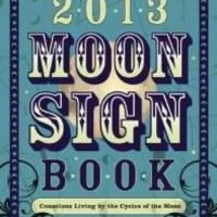 Llewellyn's 2013 Moon Sign Book: Conscious Living by the Cycles of the Moon (Annuals - Moon Sign Book)