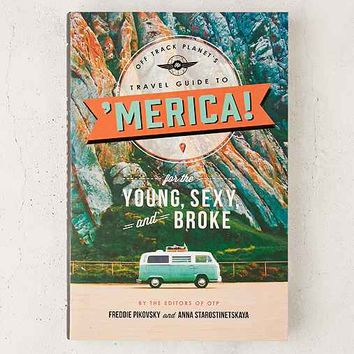 Off Track Planet's Travel Guide To 'merica: For The Young, Sexy, And Broke By Freddie Pikovsky & Anna Starostinetskaya