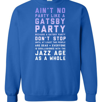 Ain't No Party Like a Gatsby Party Sweatshirt