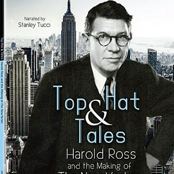Harold Ross & Stanley Tucci & Adam Van Doren-Top Hat & Tales: Harold Ross and the Making of The New Yorker