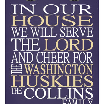 In Our House We Will Serve The Lord And Cheer for The Washington Huskies personalized print - Christian gift sports art - multiple sizes