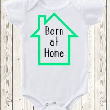 Born at Home homebirth Onesuit ® brand bodysuit or shirt natural birth new baby the natural parent homebrith midwife natural birth