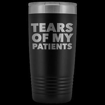 Tears of My Patients Chiropractor Dentist Tumbler Funny Sarcastic Mug Metal Insulated Hot Cold Travel Coffee Cup 20oz BPA Free