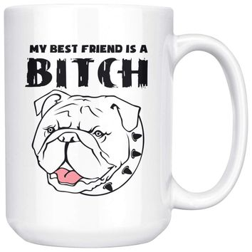Funny Bulldog Mug My Best Friend Is A B**** 15oz White Coffee Mugs