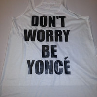 Don't Worry Be Yonce Flowy Racer Back Tank Top ,Beyonce Celine Paris flawless surfboard i woke up like this selfie