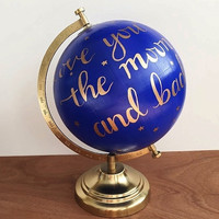 Hand painted globe, quote globe, hand lettered, Love you to the moon and back, nursery decor, Nav