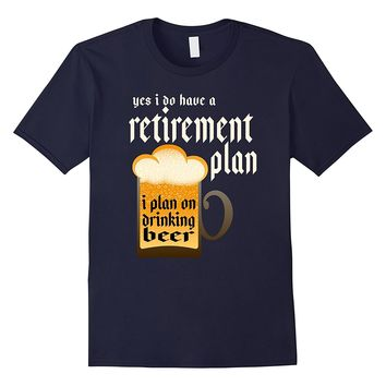 Retirement Plan To Drink Beer Gift Shirt