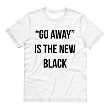 """Go Away"" is the New Black T-Shirt"