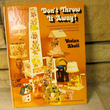 Retro 1970s Craft Book / Don't Throw It Away! / Craft Projects Using Recycled Materials / Jewelry-Making, Home Decor, Furniture, and More