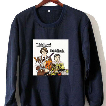 HAROLD and MAUDE  22 Sweatshirt Crewneck Men or Women Unisex Size