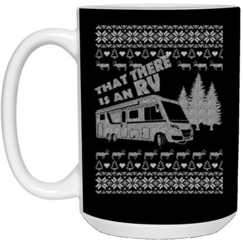 That There is an RV Funny Ugly Sweater Christmas T-Shirt 21504 15 oz. White Mug