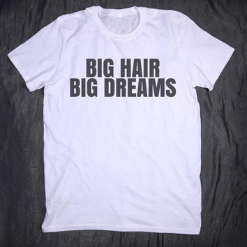 Tumblr Tshirt Big Hair Big Dreams Slogan Make Up Pun Beauty Blogger Sassy T-shirt
