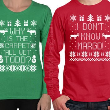 Long Sleeve Christmas Shirts, I Don't Know Margo Shirt, Why is the Carpet All Wet Todd Shirt,  Unisex Matching Christmas TShirt - SET OF 2