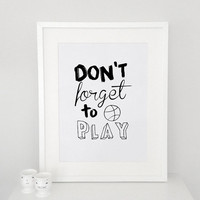 Don't forget to play quote poster print, Typography Posters, Home wall decor, Motto, Handwritten, Digital, Giclee, A3 poster