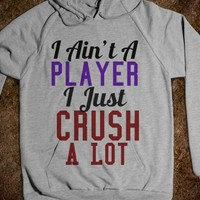 """I AIN'T A PLAYER I JUST CRUSH A LOT"" - UNISEX AMERICAN APPAREL HOODIE (VARIOUS COLOURS & STYLES!)"
