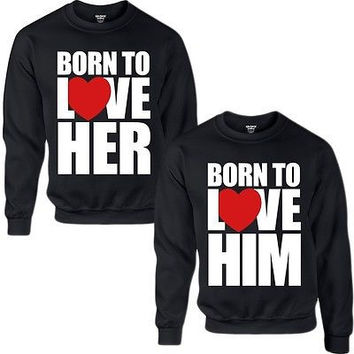 born to love couple crewneck sweatshirt love for him for her