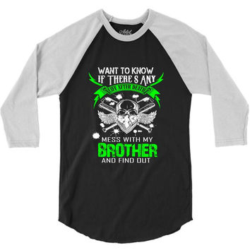 Want To Know If There Is L fe After Death Mess With My Brother And Fin 3/4 Sleeve Shirt