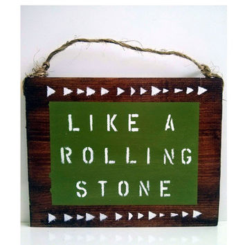 Like a Rolling Stone / Bob Dylan / sign / lyrics / Hippie / boho / gypsy/ anthropologie / urban outfitters/wholesale / gift / music