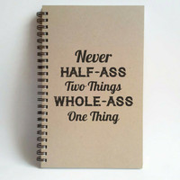 Never Half-ass Two Things, Whole-ass One Thing, 5x8 writing journal, custom spiral notebook, personalized brown kraft memory book