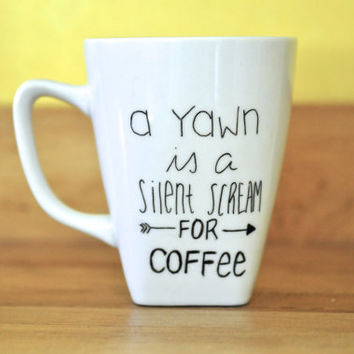 A Yawn is a Silent Scream for Coffee Hand Lettered Coffee Mug