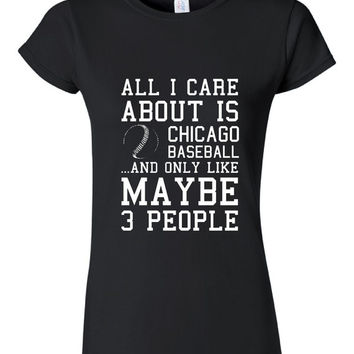 All I Care About Chicago Baseball And Like Maybe 3 People Unisex Ladies Kids T Shirts Southside Baseball Fan