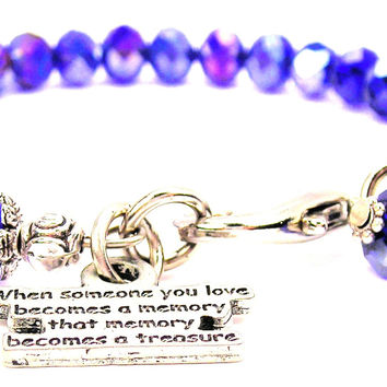 When Someone You Love Becomes A Memory That Memory Becomes A Treasure Splash Of Color Crystal Bracelet