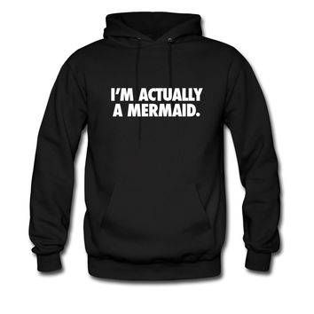 I'm Actually A Mermaid hoodie sweatshirt tshirt