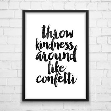 Throw Kindness Around Like Confetti, Print Art, Typography Sign, Pretty Quote, Motivational Print, Quote Print, Home Decor, Watercolor