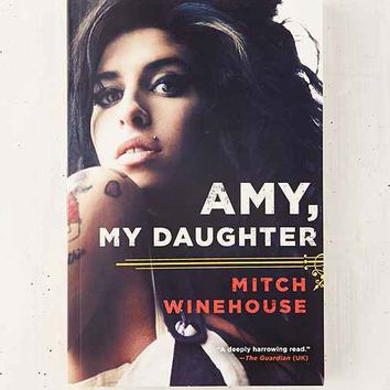 Amy, My Daughter By Mitch Winehouse