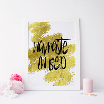 PRINTABLE ART Namaste in bed Print,Printable quote,Prints and quotes,Gold prints,gold quotes,Instant Download,Digital prints,Home decor,art
