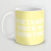 There's Always Money in the Banana Stand - Arrested Dev Inspired Mug by Rachel Additon