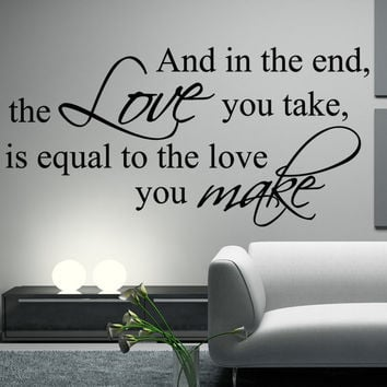 THE BEATLES Decal Wall Quote and in the end, the love you take is equal to the love you make  Decal Vinyl Art Decor