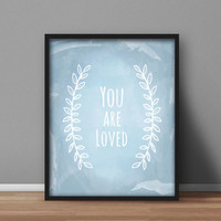 Printable Wall Art 'You Are Loved' Nursery Bedroom decor, gifts for newborn, Blue and White, Watercolour effect, 8x10 typography quote
