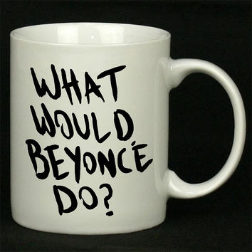 what would beyonce do For Ceramic Mugs Coffee *