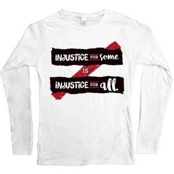 Injustice For Some Is Injustice For All -- Women's Long-Sleeve