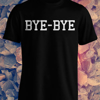 Bye-Bye Black Hipster Swag Tumblr Men Ladies Man Woman T-shirt Tee shirt tshirt Tee Top Gift Cool Trendy Funny Fancy Cotton Clothing