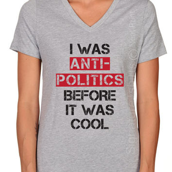 I Was Anti-Politics Before It Was Cool Shirt, Funny Cat Gift, Women V-neck T Shirt, Political Tshirt, Election T Shirt, Presidential Debate