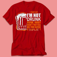 I'M NOT DRUNK - I Swear Im Not Drunk Now, Why Did't you tell Me You Were A Triplet? - TShirt - Multi Size Color