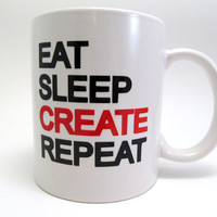 Eat Sleep CREATE Repeat - Passion or Obession Mug - White - Gift for Artist, Maker, Creative Type