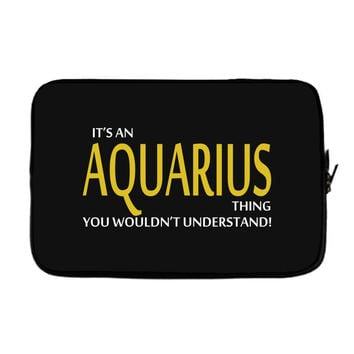 It's An AQUARIUS Thing, You Wouldn't Understand! Laptop sleeve