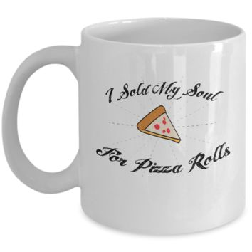 I Sold My Soul For Pizza Rolls Food Eating Hungry Foodie Mug, Gag Gifts for Pizza Lovers, Gifts for Coffee Lovers, with Funny Quote, 11oz
