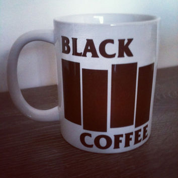Black Coffee - Mug inspired by the awesome Black Flag band