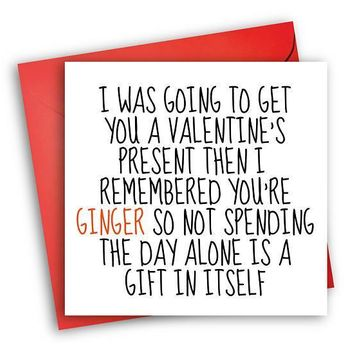 You're Ginger Not Spending The Day Alone Is A Gift In Itself Funny Anniversary Card Valentines Day Card Love Card FREE SHIPPING