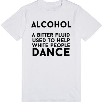 alcohol a bitter fluid used to help white people dance