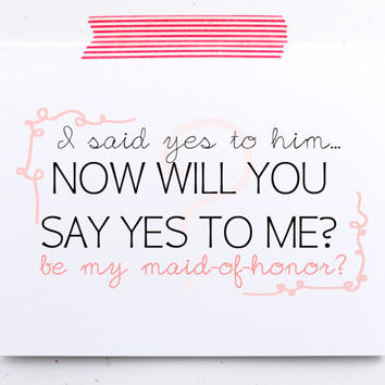 Be my maid of honor card. Bridal party card. Asking maid of honor card. I said yes to him now will you say yes to me, be my maid-of-honor