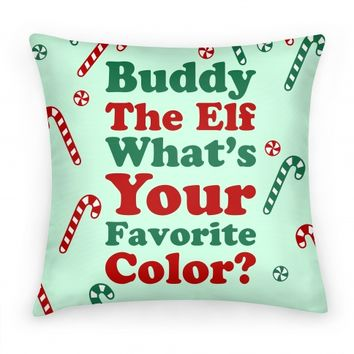 Buddy The Elf What's Your Favorite Color (pillow)