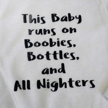 This baby runs on boobies, bottles and all nighters bodysuit for babies. Humorous baby onsie, Funny baby clothes, customized outfit