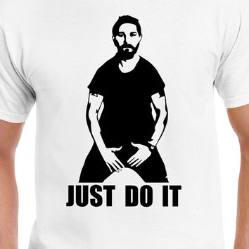 Just Do it Funny Motivational Shia LaBeouf T-Shirt