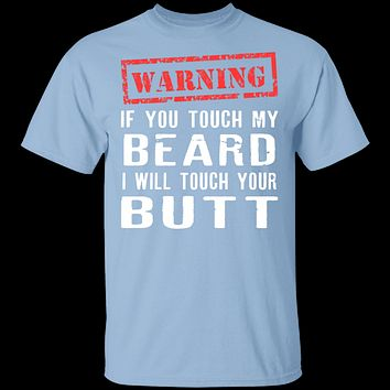 Touch My Beard And I'll Touch Your Butt T-Shirt