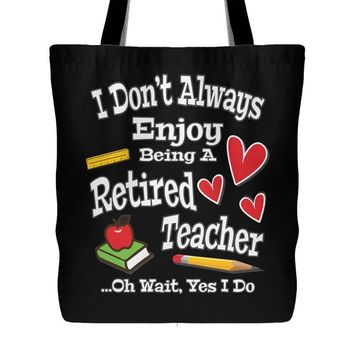 I Don't Always Enjoy Being A Retired Teacher Tote Bag